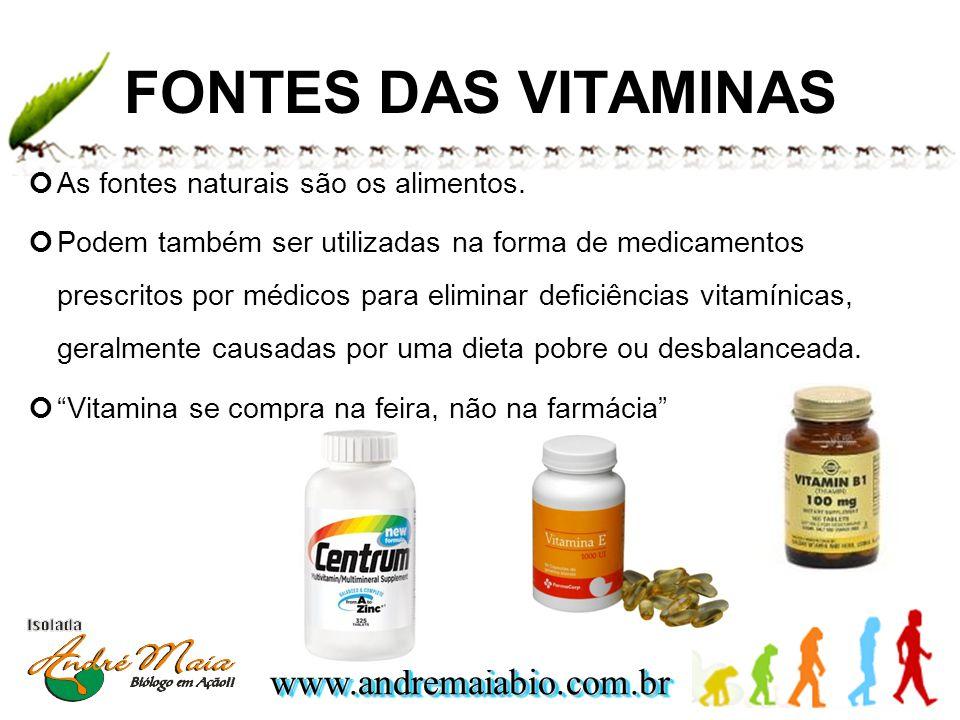 www.andremaiabio.com.brwww.andremaiabio.com.br FONTES DAS VITAMINAS As fontes naturais são os alimentos. Podem também ser utilizadas na forma de medic