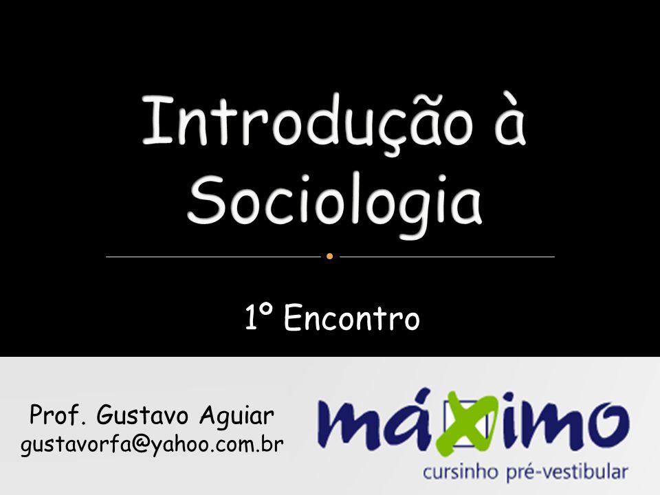 Introdução à Sociologia II Prof.Gustavo Aguiar – gustavorfa@yahoo.com.br Parte 11.