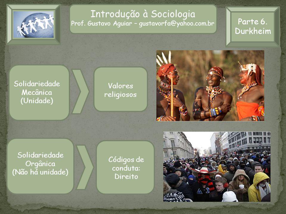 Parte 6. Durkheim Introdução à Sociologia Prof. Gustavo Aguiar – gustavorfa@yahoo.com.br Solidariedade Mecânica (Unidade) Valores religiosos Solidarie