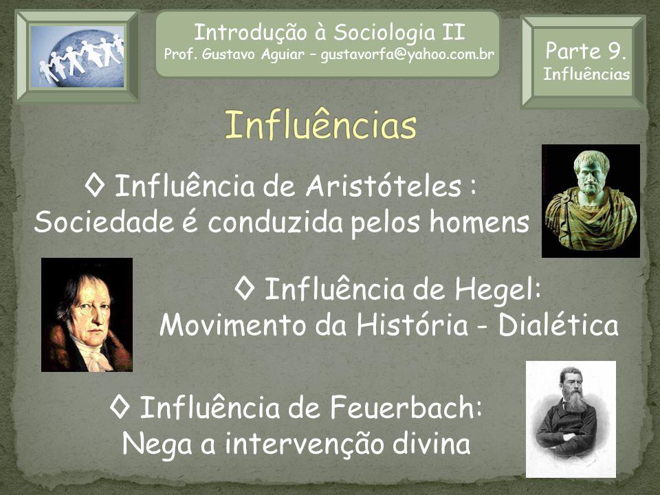 Introdução à Sociologia II Prof. Gustavo Aguiar – gustavorfa@yahoo.com.br Parte 9. Influências Influência de Aristóteles : Sociedade é conduzida pelos