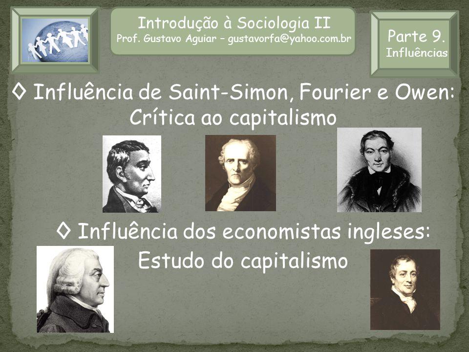 Introdução à Sociologia II Prof. Gustavo Aguiar – gustavorfa@yahoo.com.br Influência dos economistas ingleses: Estudo do capitalismo Influência de Sai