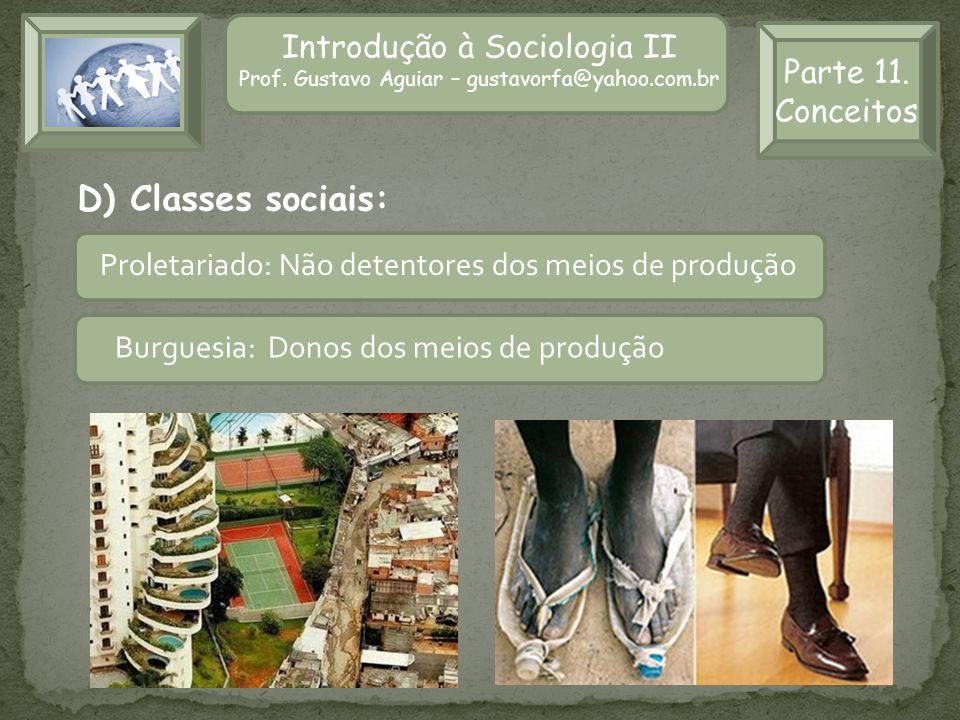 Introdução à Sociologia II Prof. Gustavo Aguiar – gustavorfa@yahoo.com.br Parte 11. Conceitos D) Classes sociais: Proletariado: Não detentores dos mei