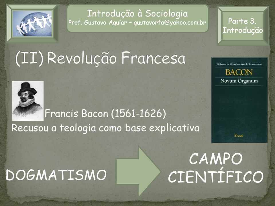 Introdução à Sociologia Prof. Gustavo Aguiar – gustavorfa@yahoo.com.br Introdução à Sociologia Prof. Gustavo Aguiar – gustavorfa@yahoo.com.br Francis