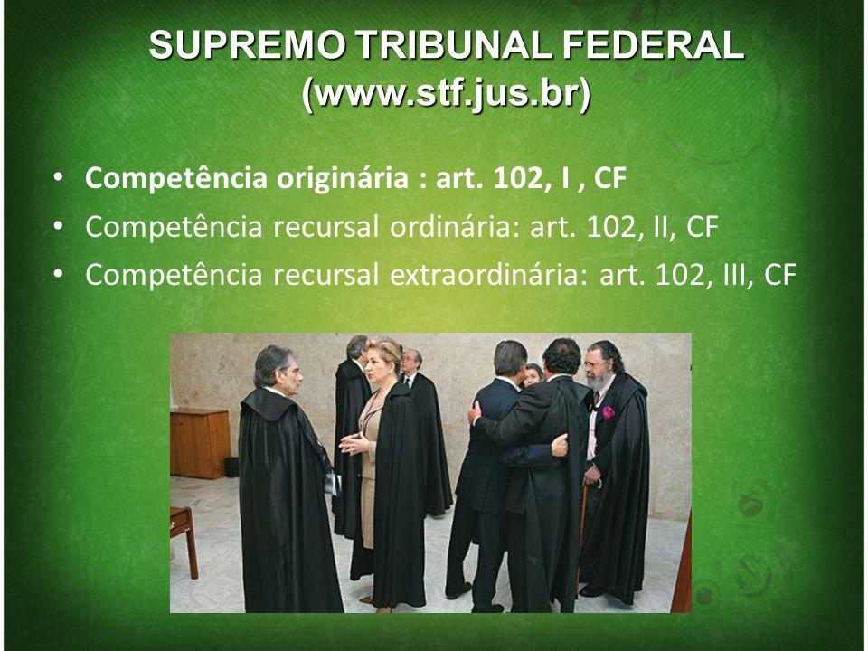 Competência originária : art. 102, I, CF Competência recursal ordinária: art. 102, II, CF Competência recursal extraordinária: art. 102, III, CF