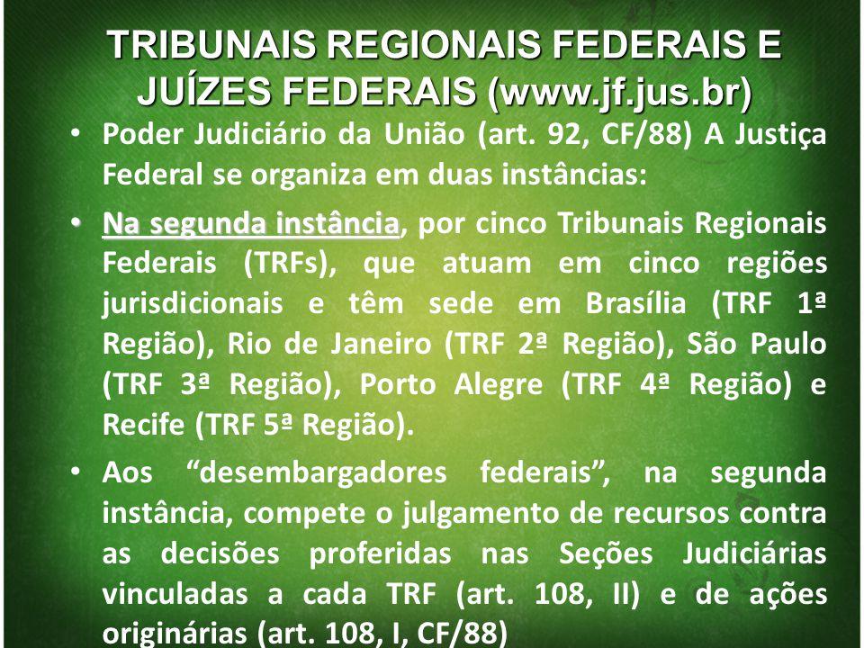 TRIBUNAIS REGIONAIS FEDERAIS E JUÍZES FEDERAIS (www.jf.jus.br) Poder Judiciário da União (art. 92, CF/88) A Justiça Federal se organiza em duas instân