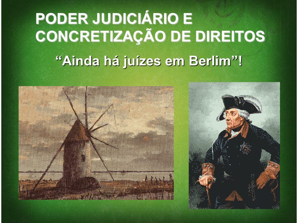 PODER JUDICIÁRIO E CONCRETIZAÇÃO DE DIREITOS Ainda há juízes em Berlim!