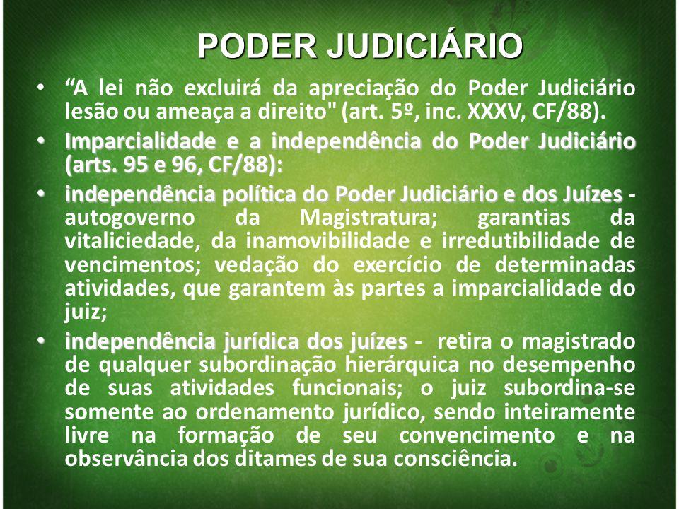 PODER JUDICIÁRIO A lei não excluirá da apreciação do Poder Judiciário lesão ou ameaça a direito