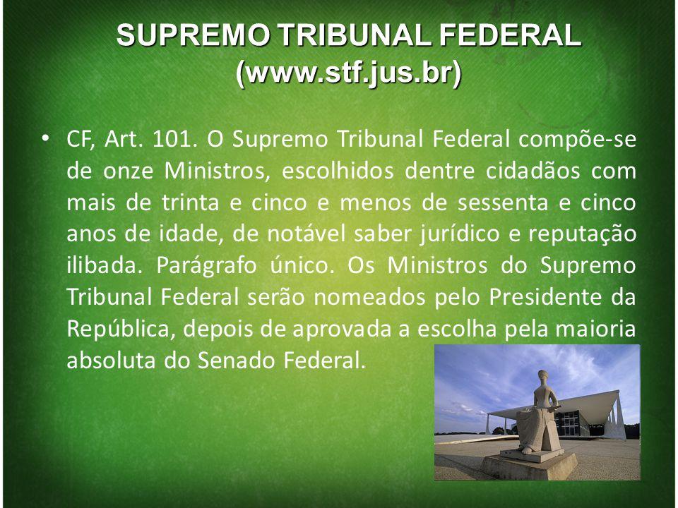 SUPREMO TRIBUNAL FEDERAL (www.stf.jus.br) CF, Art. 101. O Supremo Tribunal Federal compõe-se de onze Ministros, escolhidos dentre cidadãos com mais de