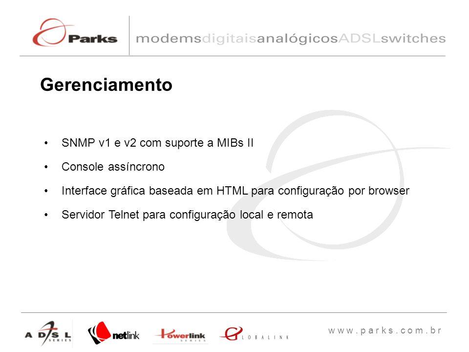 w w w. p a r k s. c o m. b r SNMP v1 e v2 com suporte a MIBs II Console assíncrono Interface gráfica baseada em HTML para configuração por browser Ser