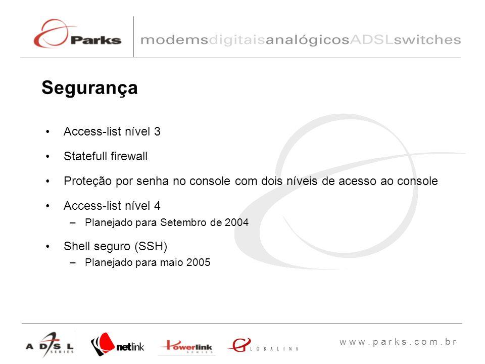 w w w. p a r k s. c o m. b r Access-list nível 3 Statefull firewall Proteção por senha no console com dois níveis de acesso ao console Access-list nív