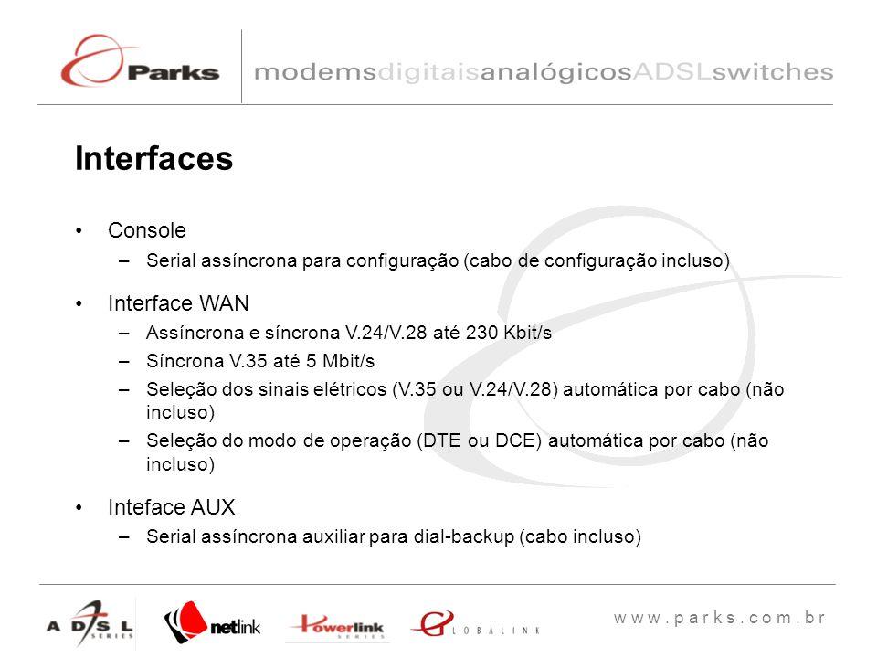 w w w. p a r k s. c o m. b r Console –Serial assíncrona para configuração (cabo de configuração incluso) Interface WAN –Assíncrona e síncrona V.24/V.2