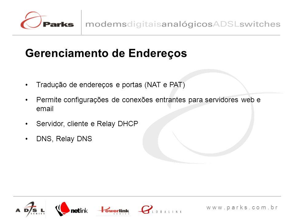 w w w. p a r k s. c o m. b r Tradução de endereços e portas (NAT e PAT) Permite configurações de conexões entrantes para servidores web e email Servid
