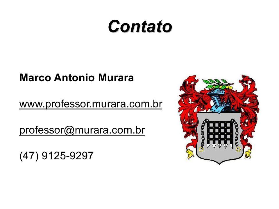 Contato Marco Antonio Murara www.professor.murara.com.br professor@murara.com.br (47) 9125-9297