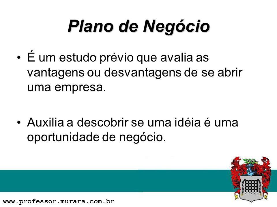 Plano de Negócio É um estudo prévio que avalia as vantagens ou desvantagens de se abrir uma empresa.