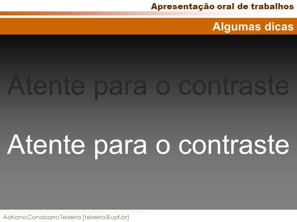 Adriano Canabarro Teixeira [teixeira@upf.br] Apresentação oral de trabalhos Gráficos chamam a atenção: a informação escrita torna-se mais fácil de ser lembrada.