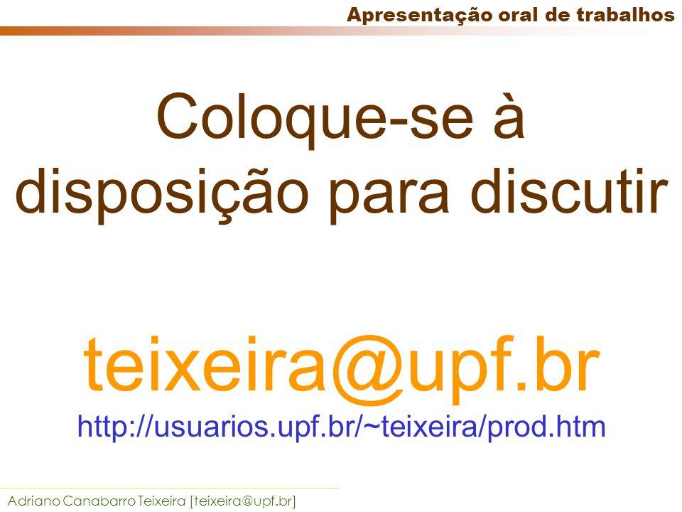 Adriano Canabarro Teixeira [teixeira@upf.br] Apresentação oral de trabalhos Utilize recursos de multimídia Algumas dicas