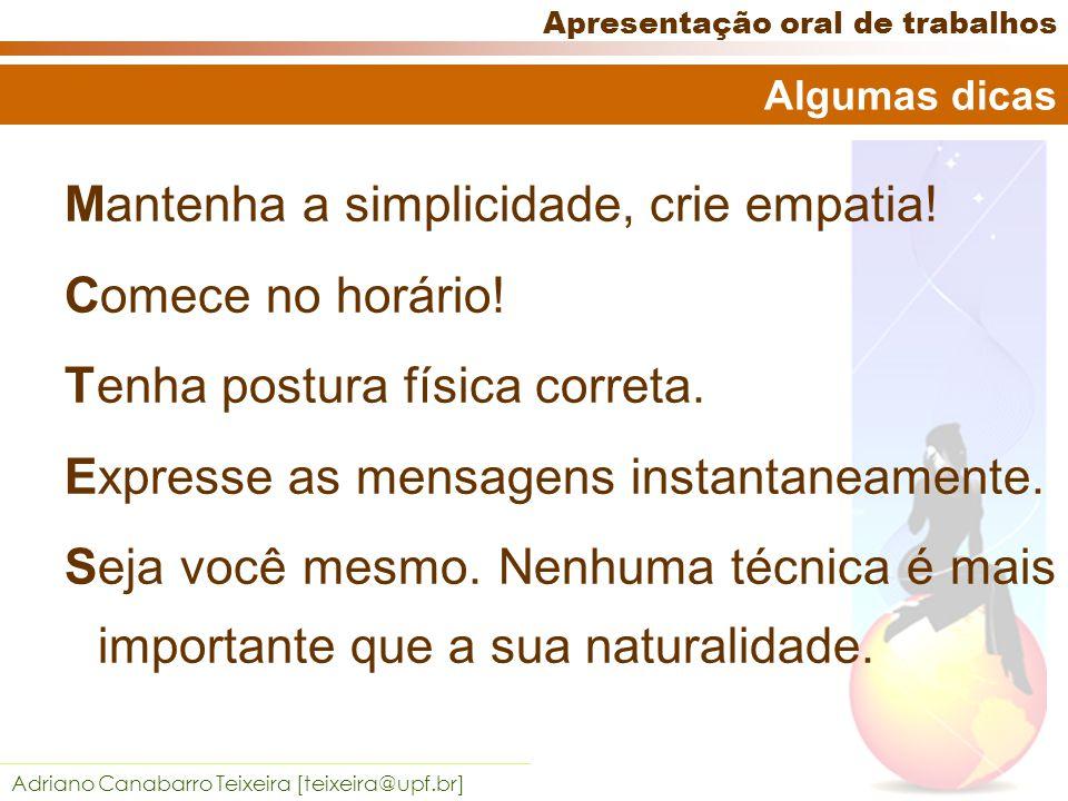 Adriano Canabarro Teixeira [teixeira@upf.br] Apresentação oral de trabalhos Platéia forma sua opinião sobre o apresentador nos instantes iniciais.