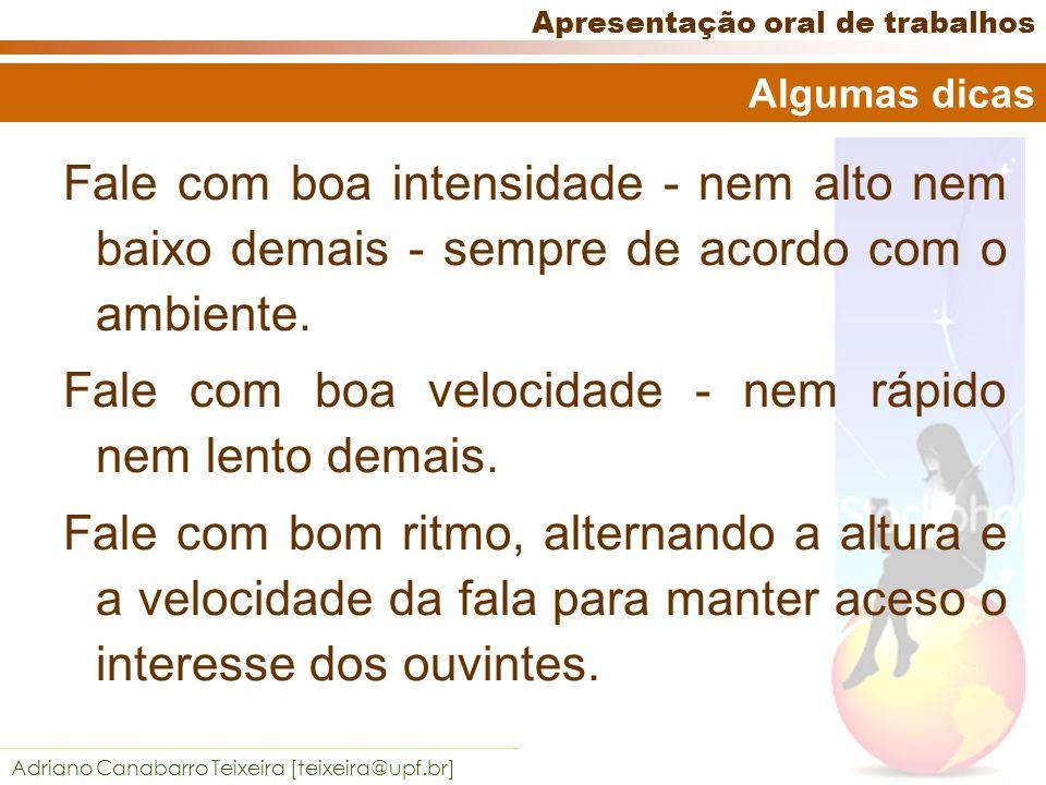 Adriano Canabarro Teixeira [teixeira@upf.br] Apresentação oral de trabalhos Mantenha a simplicidade, crie empatia.