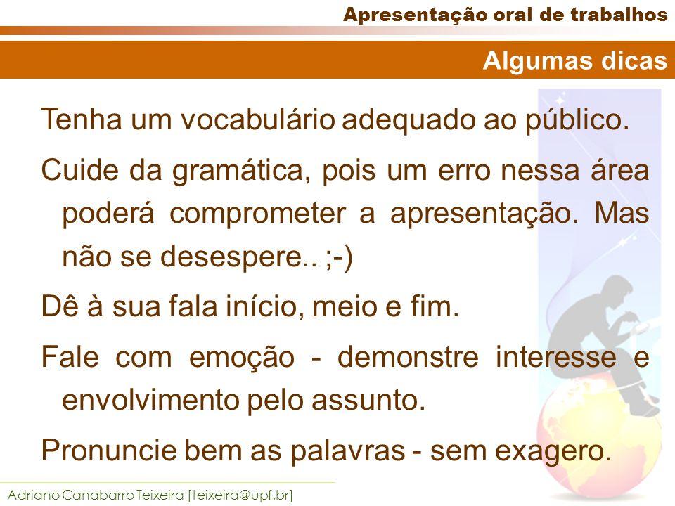 Adriano Canabarro Teixeira [teixeira@upf.br] Apresentação oral de trabalhos Fale com boa intensidade - nem alto nem baixo demais - sempre de acordo com o ambiente.