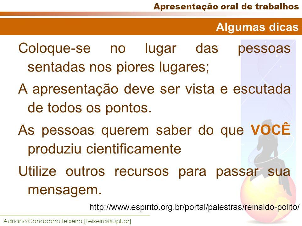 Adriano Canabarro Teixeira [teixeira@upf.br] Apresentação oral de trabalhos Tenha um vocabulário adequado ao público.