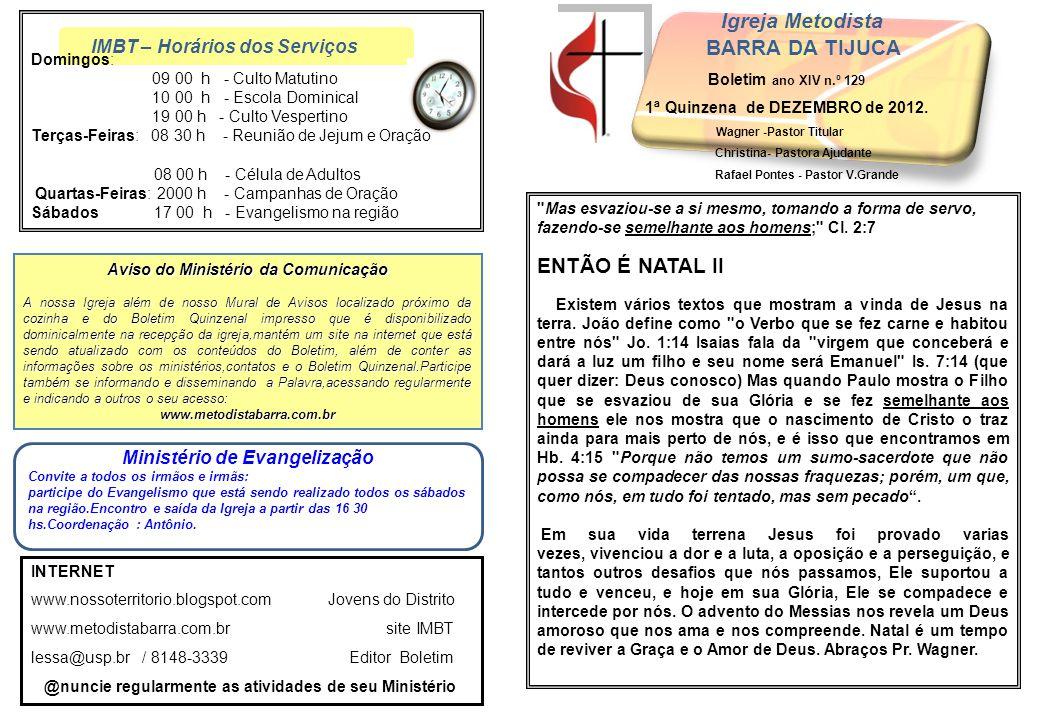 IMBT – Horários dos Serviços Igreja Metodista BARRA DA TIJUCA Boletim ano XIV n.º 129 1ª Quinzena de DEZEMBRO de 2012. Wagner -Pastor Titular Christin