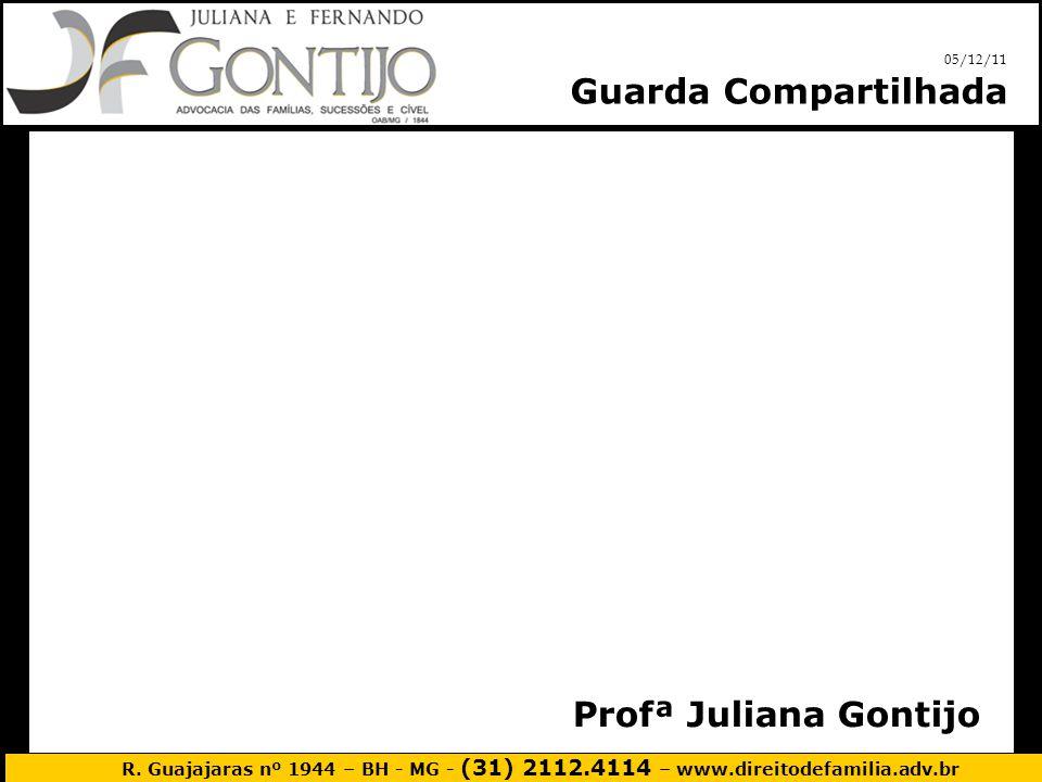 R. Guajajaras nº 1944 – BH - MG - (31) 2112.4114 – www.direitodefamilia.adv.br 05/12/11 Guarda Compartilhada Profª Juliana Gontijo