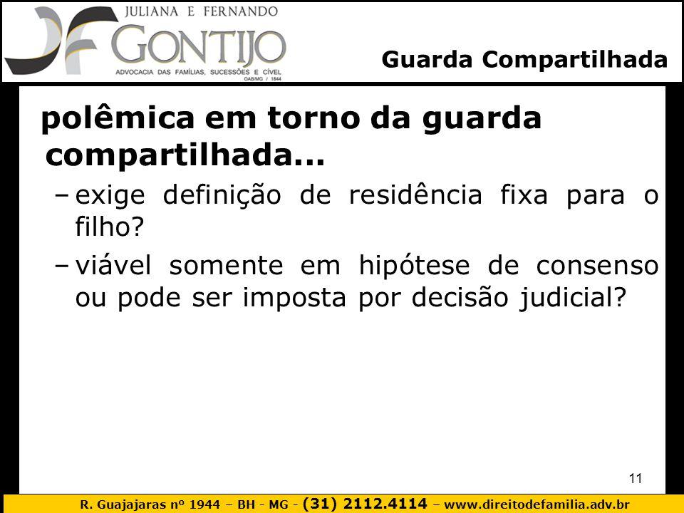 R. Guajajaras nº 1944 – BH - MG - (31) 2112.4114 – www.direitodefamilia.adv.br 11 polêmica em torno da guarda compartilhada... –exige definição de res