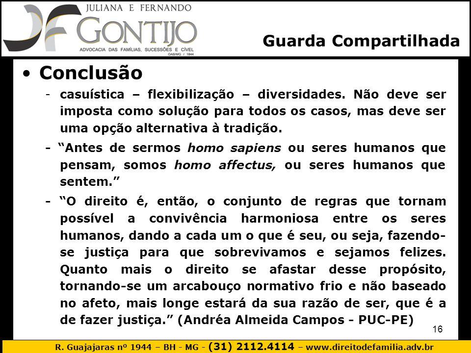 R. Guajajaras nº 1944 – BH - MG - (31) 2112.4114 – www.direitodefamilia.adv.br 16 Conclusão -casuística – flexibilização – diversidades. Não deve ser