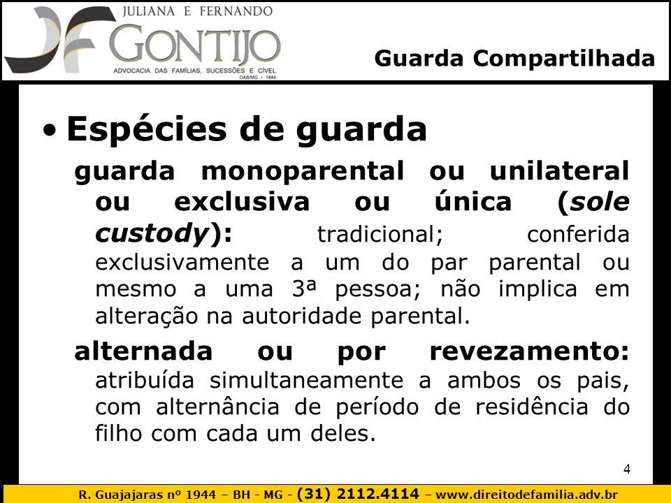 R. Guajajaras nº 1944 – BH - MG - (31) 2112.4114 – www.direitodefamilia.adv.br 4 Espécies de guarda guarda monoparental ou unilateral ou exclusiva ou