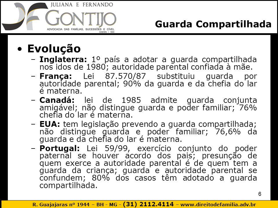 R. Guajajaras nº 1944 – BH - MG - (31) 2112.4114 – www.direitodefamilia.adv.br 6 Evolução –Inglaterra: 1º país a adotar a guarda compartilhada nos ido