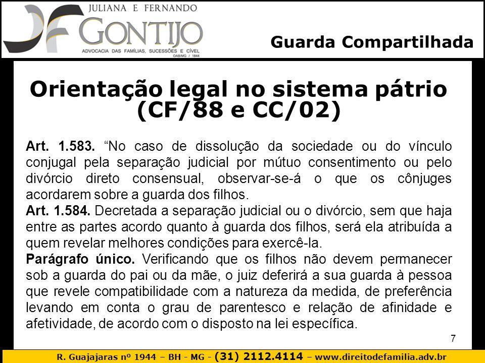 R. Guajajaras nº 1944 – BH - MG - (31) 2112.4114 – www.direitodefamilia.adv.br 7 Guarda Compartilhada Orientação legal no sistema pátrio (CF/88 e CC/0