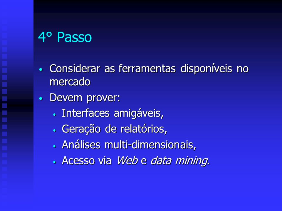4° Passo Considerar as ferramentas disponíveis no mercado Considerar as ferramentas disponíveis no mercado Devem prover: Devem prover: Interfaces amig