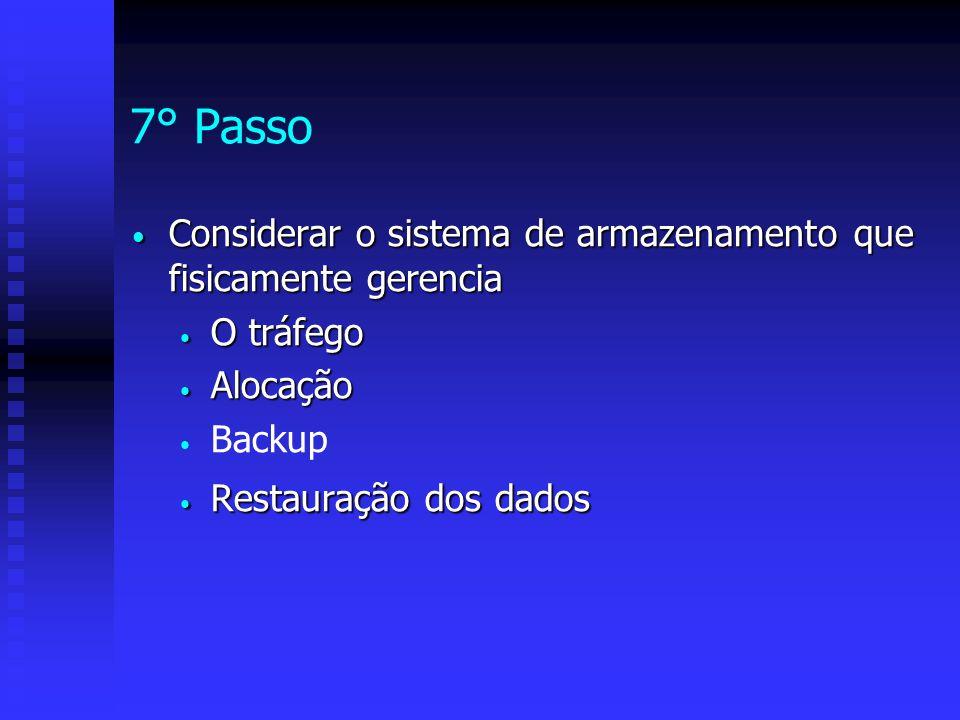 7° Passo Considerar o sistema de armazenamento que fisicamente gerencia Considerar o sistema de armazenamento que fisicamente gerencia O tráfego O trá