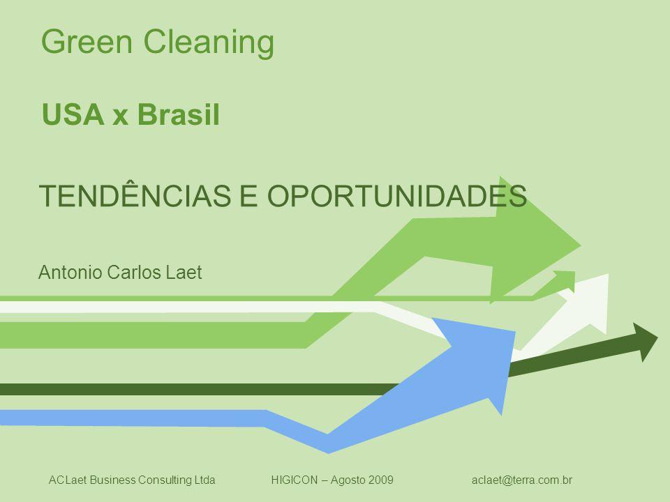 ACLaet Business Consulting Ltda HIGICON – Agosto 2009 aclaet@terra.com.br Green Cleaning USA x Brasil TENDÊNCIAS E OPORTUNIDADES Antonio Carlos Laet