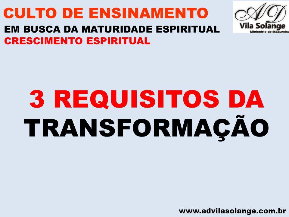 www.advilasolange.com.br 3 REQUISITOS DA TRANSFORMAÇÃO CULTO DE ENSINAMENTO EM BUSCA DA MATURIDADE ESPIRITUAL CRESCIMENTO ESPIRITUAL