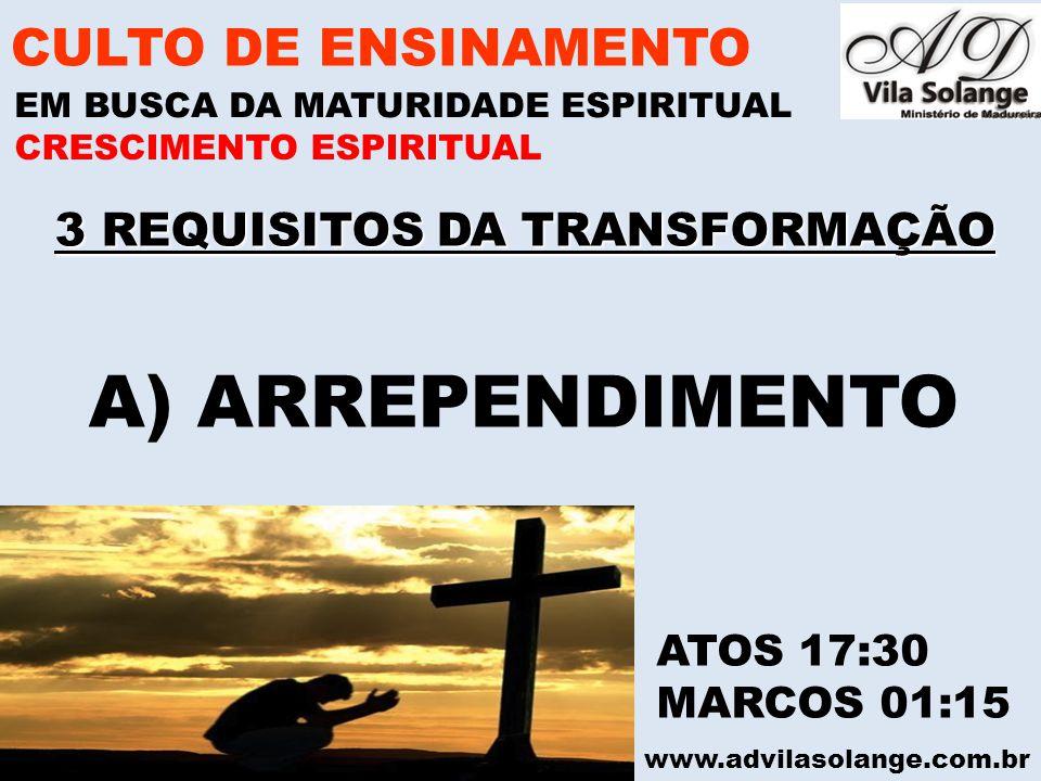 www.advilasolange.com.br 3 REQUISITOS DA TRANSFORMAÇÃO CULTO DE ENSINAMENTO EM BUSCA DA MATURIDADE ESPIRITUAL CRESCIMENTO ESPIRITUAL A) ARREPENDIMENTO