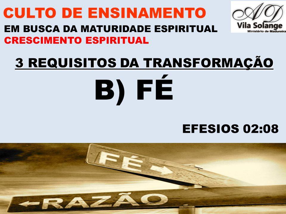 www.advilasolange.com.br 3 REQUISITOS DA TRANSFORMAÇÃO CULTO DE ENSINAMENTO EM BUSCA DA MATURIDADE ESPIRITUAL CRESCIMENTO ESPIRITUAL B) FÉ EFESIOS 02: