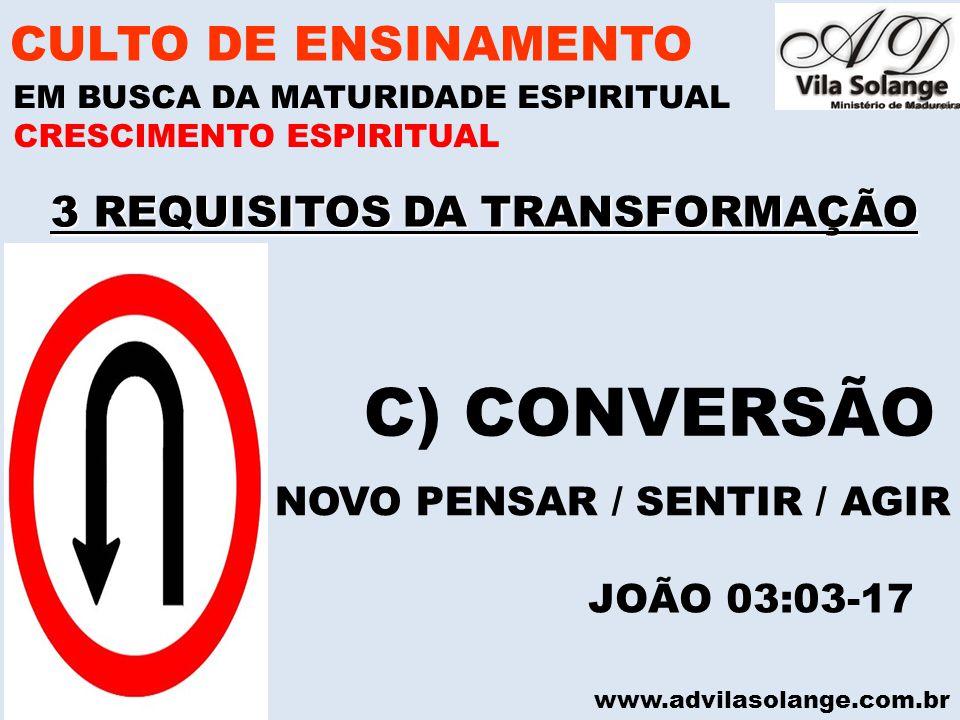 www.advilasolange.com.br 3 REQUISITOS DA TRANSFORMAÇÃO CULTO DE ENSINAMENTO EM BUSCA DA MATURIDADE ESPIRITUAL CRESCIMENTO ESPIRITUAL C) CONVERSÃO NOVO