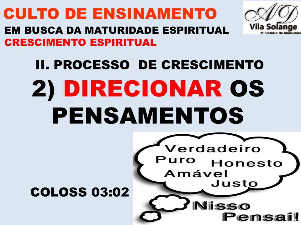 www.advilasolange.com.br II. PROCESSO DE CRESCIMENTO CULTO DE ENSINAMENTO EM BUSCA DA MATURIDADE ESPIRITUAL COLOSS 03:02 CRESCIMENTO ESPIRITUAL 2) DIR