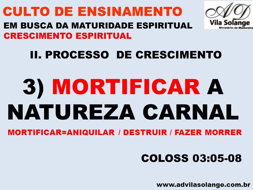 www.advilasolange.com.br II. PROCESSO DE CRESCIMENTO CULTO DE ENSINAMENTO EM BUSCA DA MATURIDADE ESPIRITUAL COLOSS 03:05-08 CRESCIMENTO ESPIRITUAL 3)