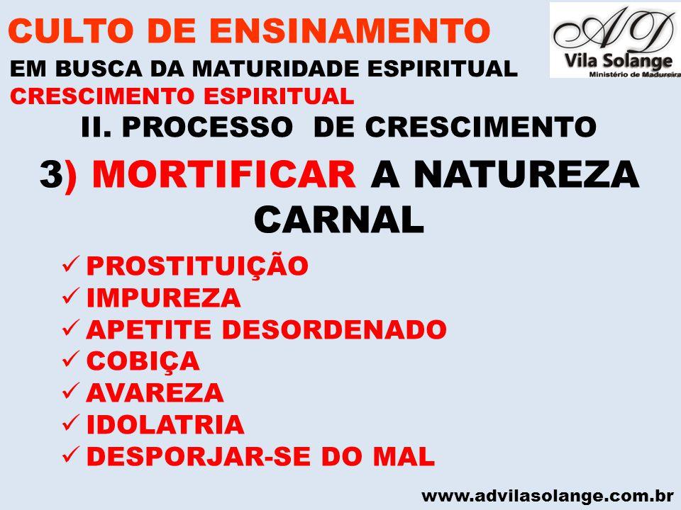 www.advilasolange.com.br II. PROCESSO DE CRESCIMENTO CULTO DE ENSINAMENTO EM BUSCA DA MATURIDADE ESPIRITUAL CRESCIMENTO ESPIRITUAL 3) MORTIFICAR A NAT