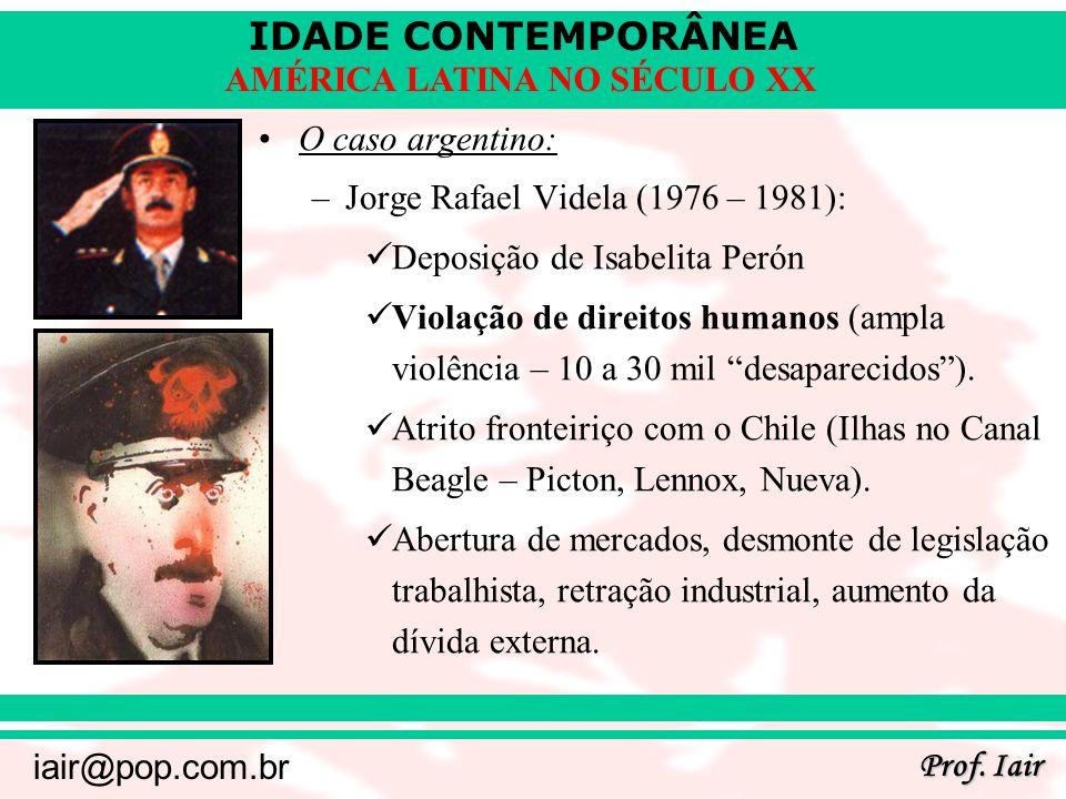 IDADE CONTEMPORÂNEA Prof. Iair iair@pop.com.br AMÉRICA LATINA NO SÉCULO XX O caso argentino: –Jorge Rafael Videla (1976 – 1981): Deposição de Isabelit