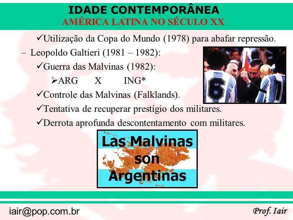 IDADE CONTEMPORÂNEA Prof. Iair iair@pop.com.br AMÉRICA LATINA NO SÉCULO XX Utilização da Copa do Mundo (1978) para abafar repressão. –Leopoldo Galtier
