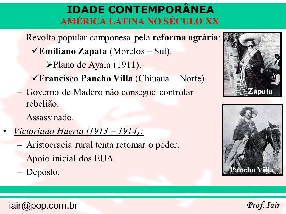 IDADE CONTEMPORÂNEA Prof. Iair iair@pop.com.br AMÉRICA LATINA NO SÉCULO XX –Revolta popular camponesa pela reforma agrária: Emiliano Zapata (Morelos –