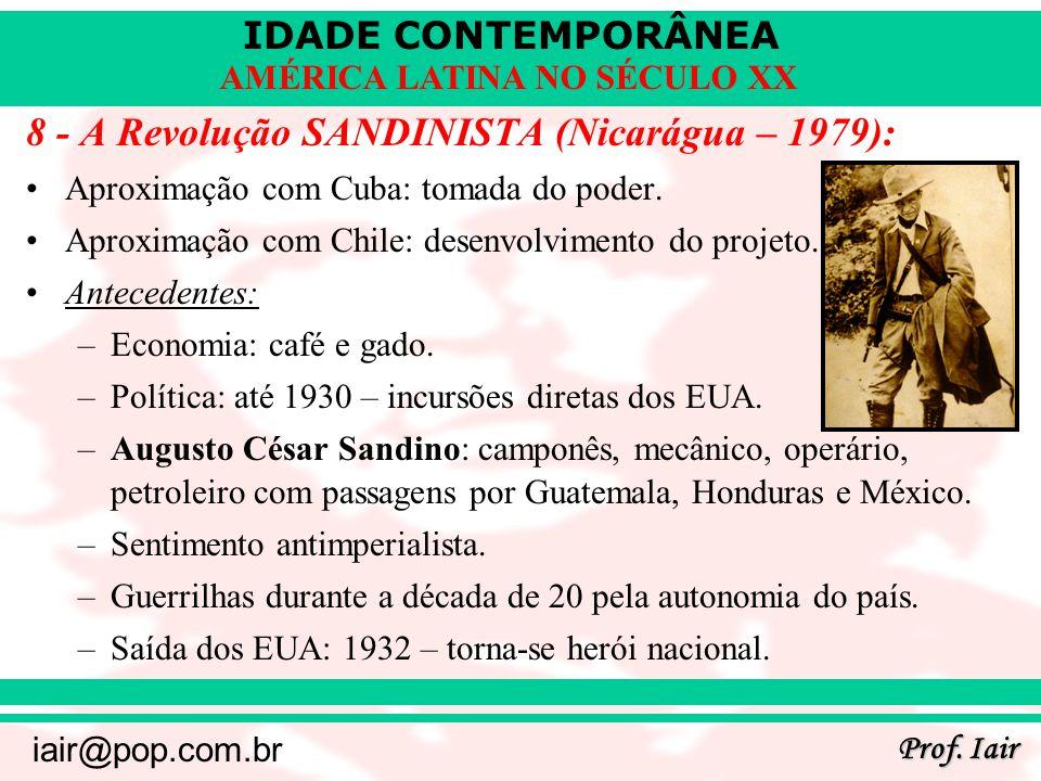 IDADE CONTEMPORÂNEA Prof. Iair iair@pop.com.br AMÉRICA LATINA NO SÉCULO XX 8 - A Revolução SANDINISTA (Nicarágua – 1979): Aproximação com Cuba: tomada