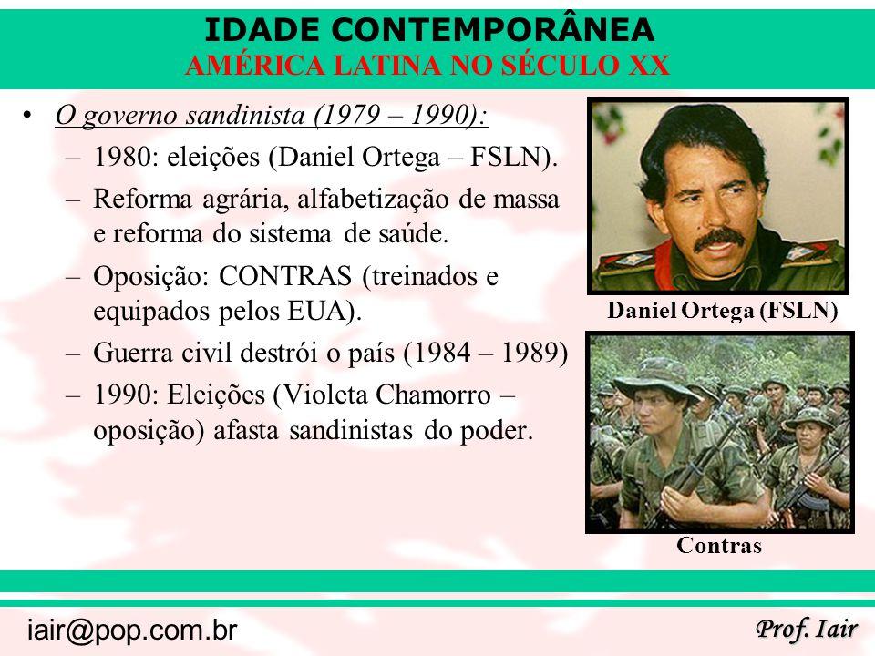 IDADE CONTEMPORÂNEA Prof. Iair iair@pop.com.br AMÉRICA LATINA NO SÉCULO XX O governo sandinista (1979 – 1990): –1980: eleições (Daniel Ortega – FSLN).