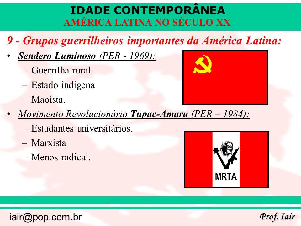 IDADE CONTEMPORÂNEA Prof. Iair iair@pop.com.br AMÉRICA LATINA NO SÉCULO XX 9 - Grupos guerrilheiros importantes da América Latina: Sendero Luminoso (P