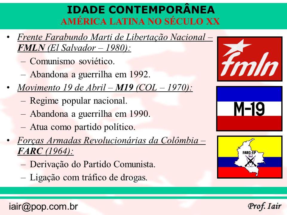 IDADE CONTEMPORÂNEA Prof. Iair iair@pop.com.br AMÉRICA LATINA NO SÉCULO XX Frente Farabundo Marti de Libertação Nacional – FMLN (El Salvador – 1980):