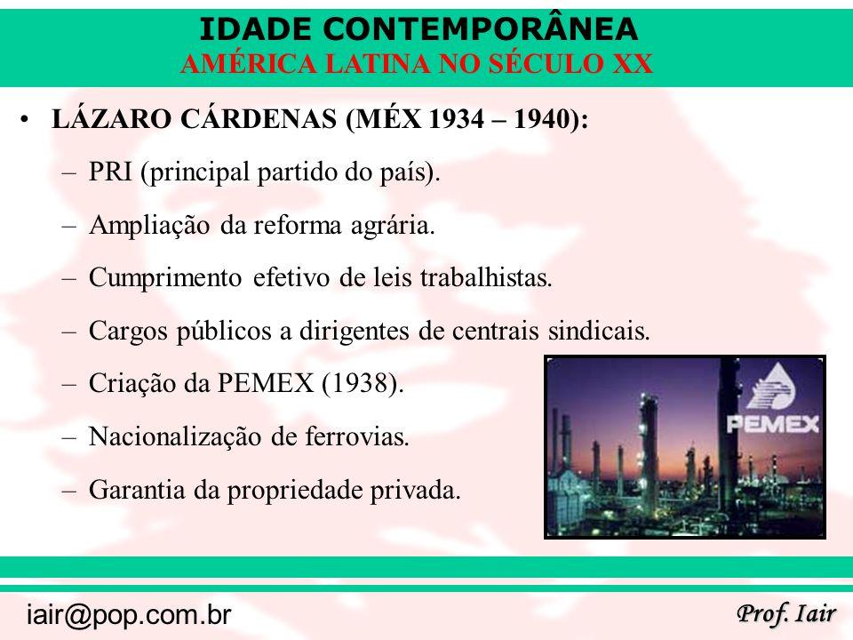 IDADE CONTEMPORÂNEA Prof. Iair iair@pop.com.br AMÉRICA LATINA NO SÉCULO XX LÁZARO CÁRDENAS (MÉX 1934 – 1940): –PRI (principal partido do país). –Ampli