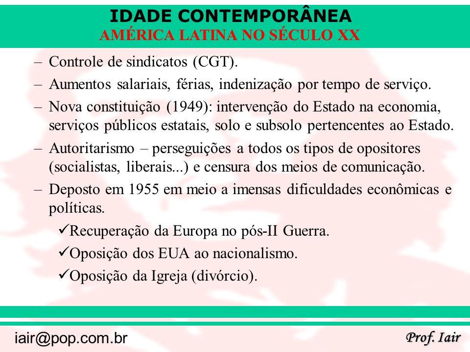 IDADE CONTEMPORÂNEA Prof. Iair iair@pop.com.br AMÉRICA LATINA NO SÉCULO XX –Controle de sindicatos (CGT). –Aumentos salariais, férias, indenização por